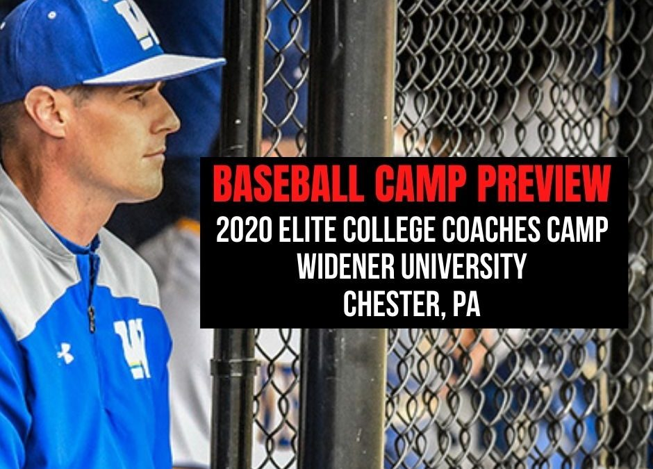 Baseball Camp Preview: Widener University 2020 Elite College Coaches Camp